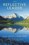 The Reflective Leader: Standing Still to Move Forward - Alan Smith, Peter Shaw