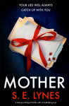Mother: A dark psychological thriller with a breathtaking twist - S.E. Lynes