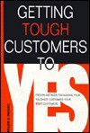 Getting Tough Customers to Yes! - William Huggins