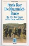 Die Magermilchbande. Mai 1945. Fünf Kinder auf der Flucht nach Hause. - Frank Baer
