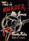 This is Murder, Mr. Jones - Timothy Fuller