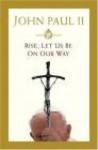 Rise Let Us Be on Our Way - John Paul II - John Paul Ii