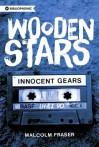 Wooden Stars: Innocent Gears - Malcolm Fraser