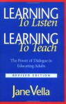 Learning to Listen, Learning to Teach: The Power of Dialogue in Educating Adults - Jane Vella