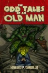 The Odd Tales of an Old Man - Edward P. Cardillo