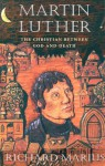 Martin Luther: The Christian Between God and Death - Richard Marius