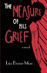 The Measure of His Grief - Lisa Braver Moss