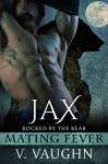 Jax: Mating Fever (Rocked by the Bear Book 6) - V. Vaughn