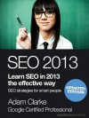 SEO 2013. Learn SEO in 2013 the effective way. Search engine optimization strategies for smart people. - Adam Clarke