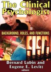The Clinical Psychologist: Background, Roles, and Functions - Bernard Lubin