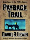 Payback Trail (the Trail series Book 4) - David R Lewis, Ulva Eldridge