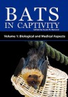 Bats in Captivity - Volume 1: Biological and Medical Aspects - Susan Barnard