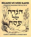 Because We Were Slaves: A Concise Haggadah for All of Us = [Hagadah Shel Pesah] - Claire Gorfinkel, Charles Davis