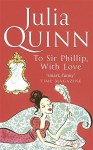 To Sir Phillip, With Love: Number 5 in series (Bridgerton Family) by Julia Quinn (2-Nov-2006) Paperback - Julia Quinn