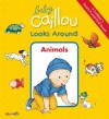 Baby Caillou Looks Around: Animals (A Toddler's Search and Find Book) - Anne Paradis, Pierre Brignaud