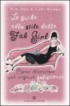 La guida allo stile della Fab Girl: Come diventare una ragazza sofisticata - Kim Izzo, Ceri Marsh, Lucia Fochi