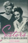 Sisters: The Story of Olivia De Havilland and Joan Fontaine - Charles Higham