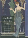 Ballets Russes Style: Diaghilev's Dancers and Paris Fashion - Mary E. Davis
