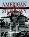 The American Steel Navy: A Photographic History of the U.S. Navy from the Introduction of the Steel Hull in 1883 to the Cruise of the Great White Fleet, 1907-1909 - John D. Alden