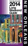 NEW ORLEANS - The Delaplaine 2014 Long Weekend Guide (Long Weekend Guides ) - Andrew Delaplaine