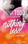 Fragili bugie. Nothing less: 2 - Anna Todd, A. Tissoni