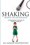Shaking Behind the Microphone: Overcoming the Fear of Public Speaking - Jill Ammon Vanderwood