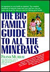 The Big Family Guide to All the Minerals - Frank Murray