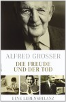 Die Freude und der Tod: Eine Lebensbilanz - Alfred Grosser
