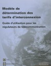 Modele de Determination Des Tarifs D'Interconnexion: Guide D'Utilisation Pour les Regulateurs de Telecommunication [With CDROM] - World Bank Publications