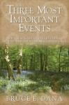 The Three Most Important Events - Bruce E. Dana
