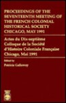 Proceedings of the Seventeenth Meeting: Of the French Colonial Historical Society, Chicago, May 1991 - Patricia Kay Galloway