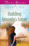 Building Amanda's Future (Truly Yours Digital Editions) - Mildred Colvin