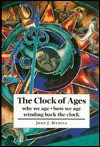 The Clock of Ages: Why We Age-- How We Age-- Winding Back the Clock - John Medina