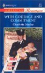 With Courage And Commitment (Men Of Station Six) (Harlequin American Romance, No. 915) - Charlotte Maclay