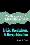 The Breakdown of Democratic Regimes: Crisis, Breakdown and Reequilibration. An Introduction - Juan J. Linz