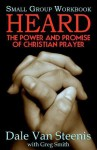 Heard: Small Group Workbook: The Power and Promise of Christian Prayer - Dale Van Steenis, Greg Smith