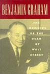 Benjamin Graham the Memoirs of the Dean of Wall Street - Benjamin Graham