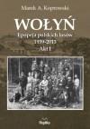 Wołyń. Epopeja polskich losów 1939-2013. Akt I - Marek A. Koprowski
