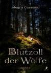 Blutzoll der Wölfe Band 2 - Alegra Cassano