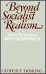 Beyond Socialist Realism: Soviet Fiction since Ivan Denisovich - Geoffrey Hosking