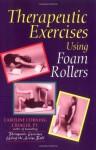 Therapeutic Exercises Using Foam Rollers - Caroline Corning Creager