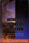Through a Universe Darkly: A Cosmic Tale of Ancient Ethers, Dark Matter, and the Fate of the Universe - Marcia Bartusiak