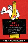 Gary Vaynerchuk's 101 Wines: Guaranteed to Inspire, Delight, and Bring Thunder to Your World - Gary Vaynerchuk