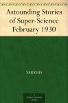 Astounding Stories of Super-Science February 1930 - Various, Harry Bates