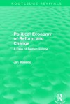 Political Economy of Reform and Change (Routledge Revivals) - Jan Winiecki