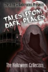 Tales From Dark Places The Halloween Collection (The Indie Collaboration) - Peter John, William O'Brien, Alan Hardy, Sheryl Seal