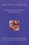 What About the Workers?: Workers and the Transition to Capitalism in Russia - Michael Burawoy