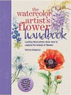 The Watercolor Artist's Flower Handbook: Leading Floral Artists Show How to Capture the Beauty of Flowers - Patricia Seligman