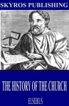 The History of the Church - Eusebius, Arthur Cushman McGiffert