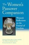 The Women's Passover Companion: Women's Reflections on the Festival of Freedom - Rabbi Sharon Cohen Anisfeld, Tara Mohr, Catherine Spector, Sharon Cohen Anisfeld, Paula E. Hyman
